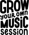 Grow Your Own Music Session